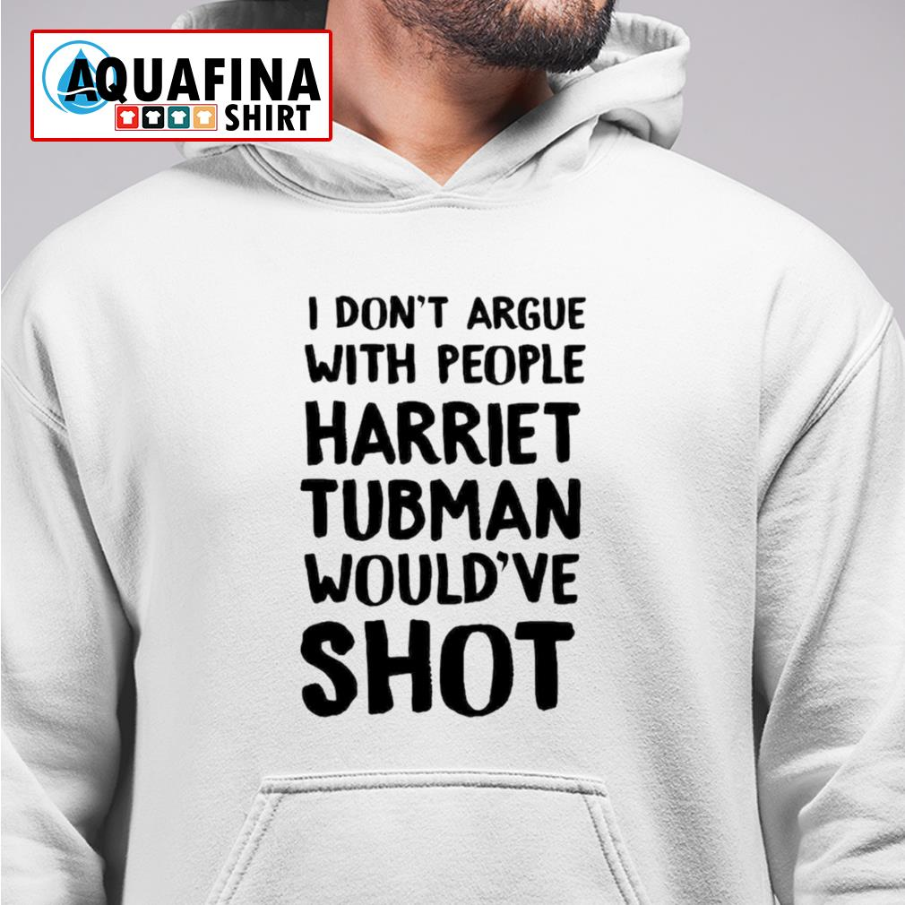 I don't argue with people harriet tubman hoodie