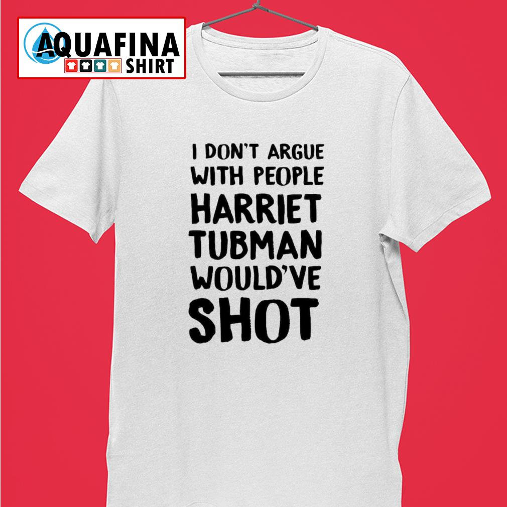 I don't argue with people harriet tubman shirt