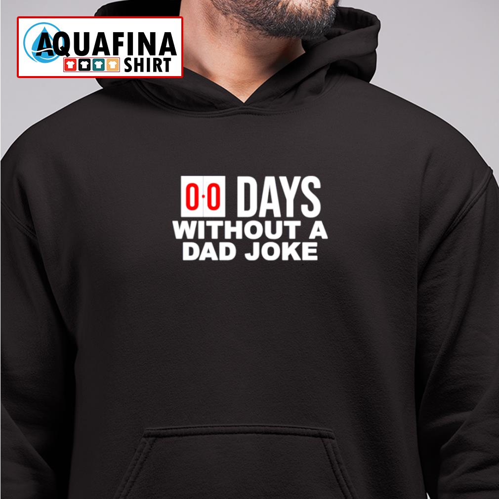 00 Days without a dad joke s hoodie