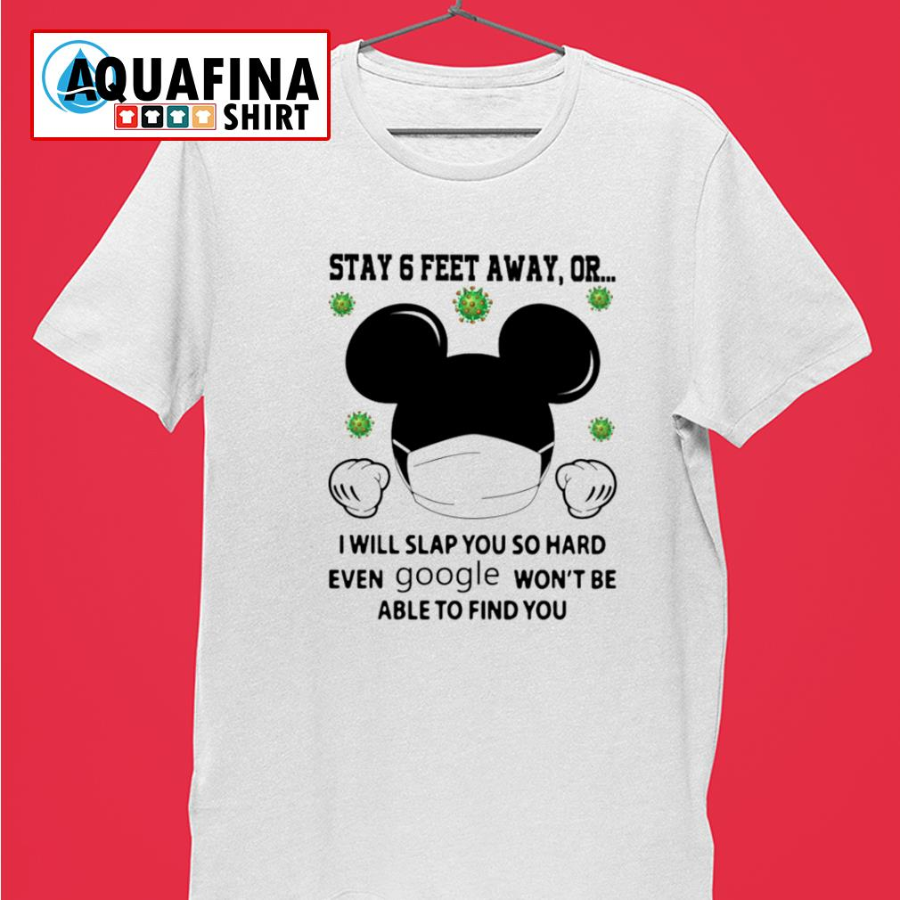 Mickey Mouse Stay 6 Feet Away Or I Will Slap You Shirt