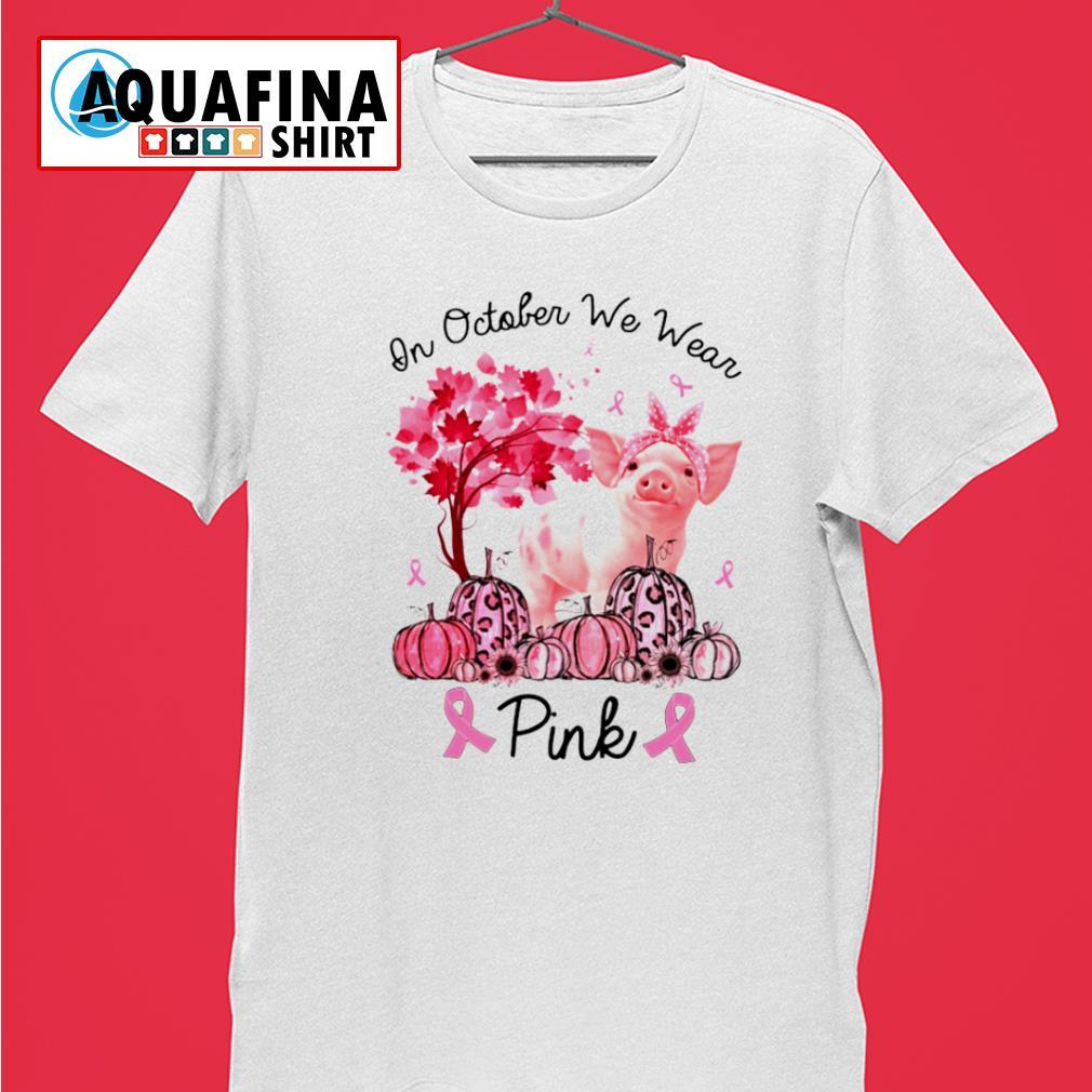 In October We Wear Pink Pig Breast Cancer Awareness shirt