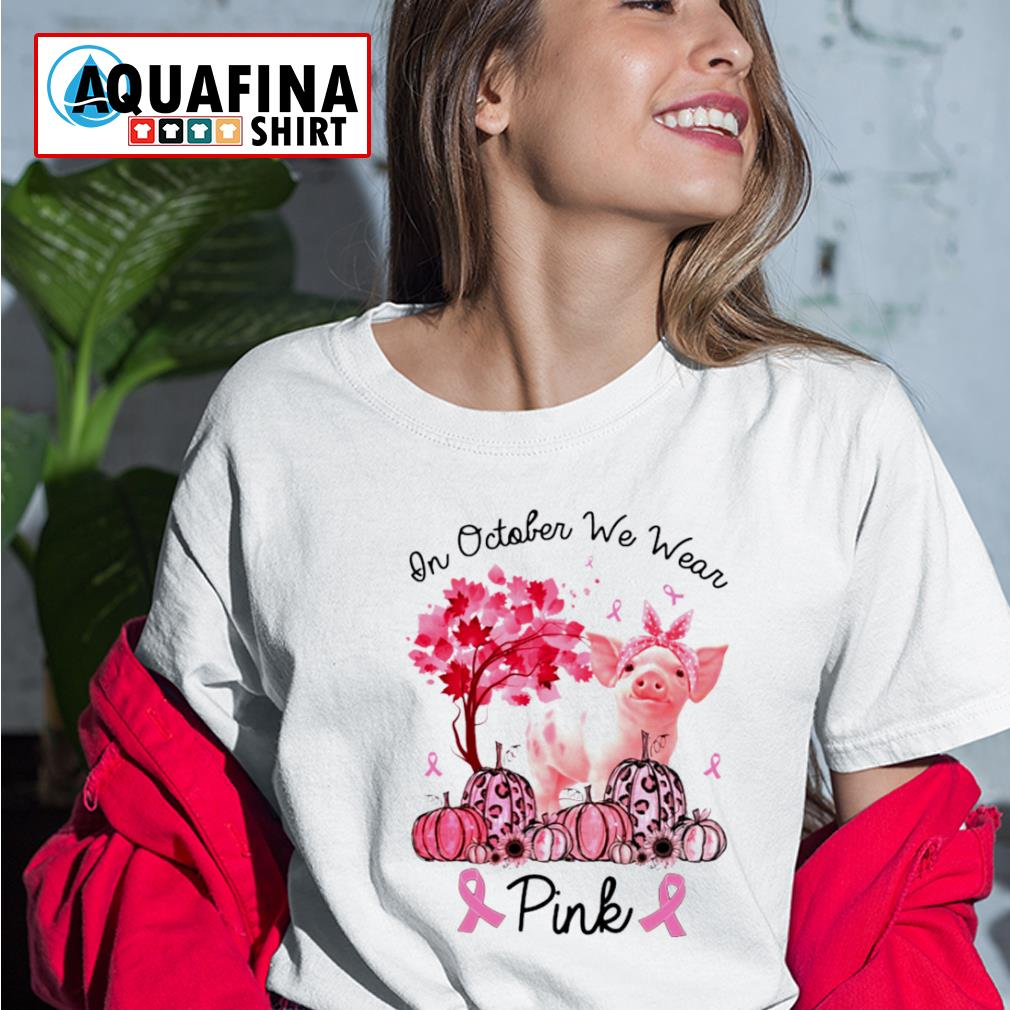 In October We Wear Pink Pig Breast Cancer Awareness s ladies-tee
