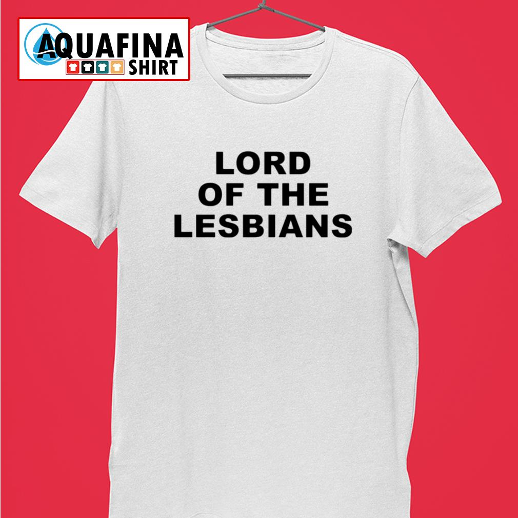 Lord Of The Lesbians shirt