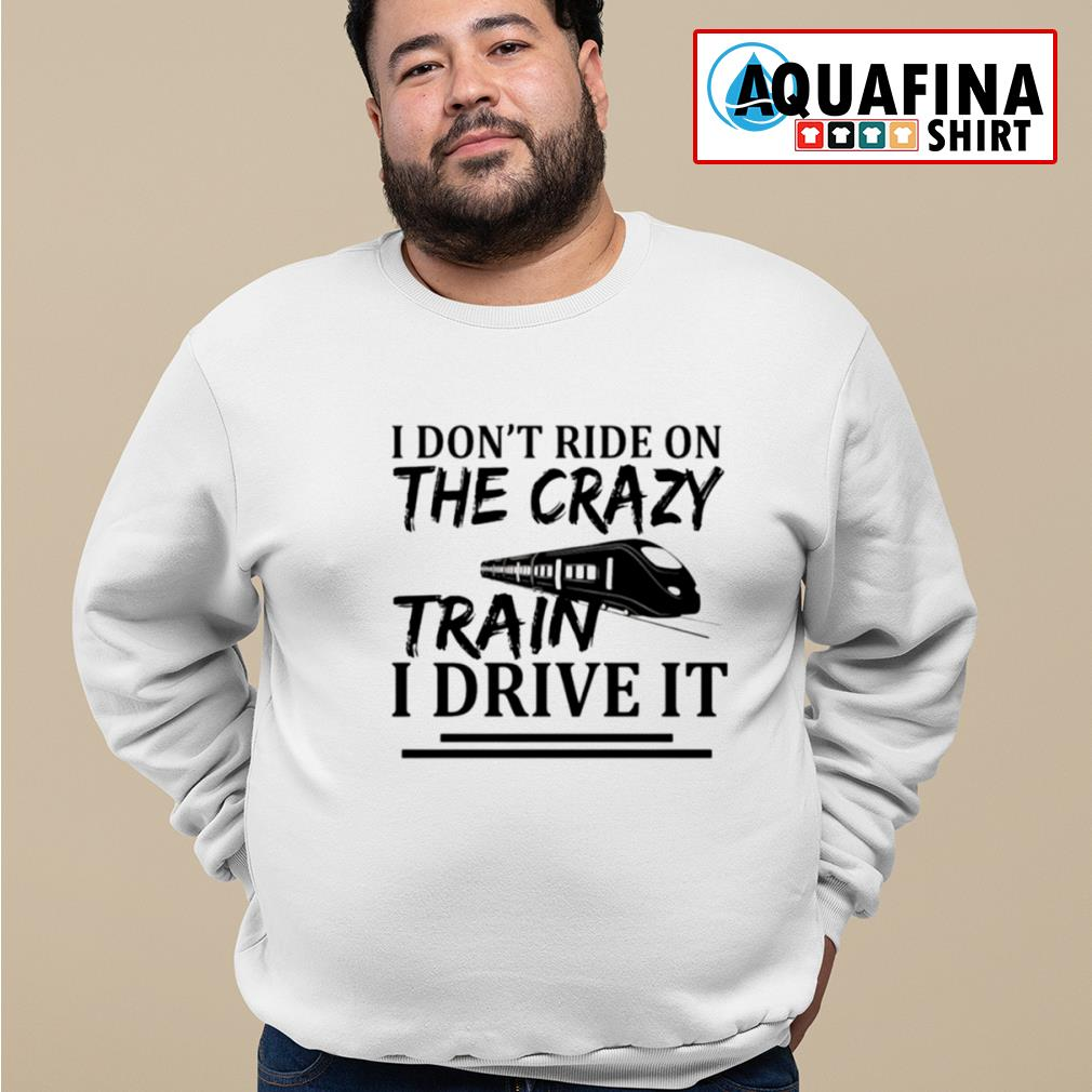 I don't ride on the crazy train I drive it s sweater