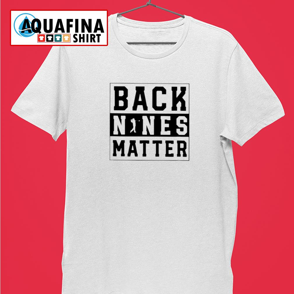 Golf Back Nines Matter Shirt