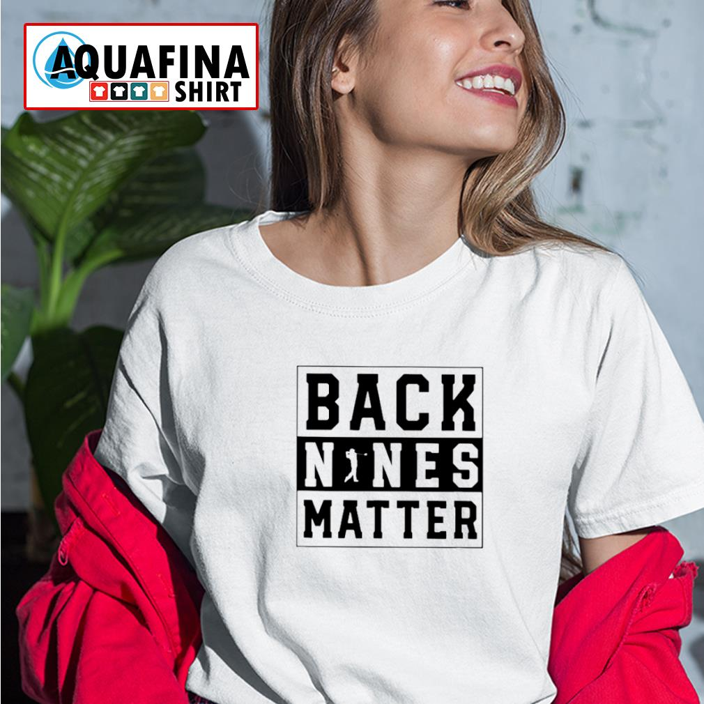 Golf Back Nines Matter Shirt ladies-tee