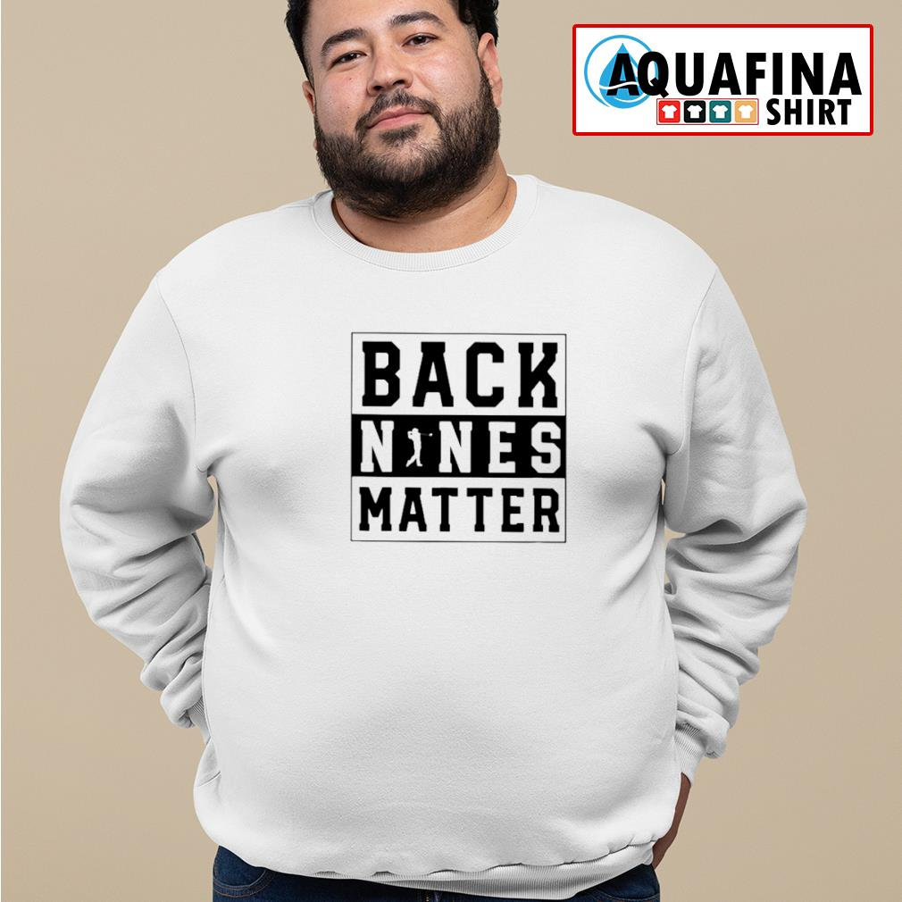 Golf Back Nines Matter Shirt sweater