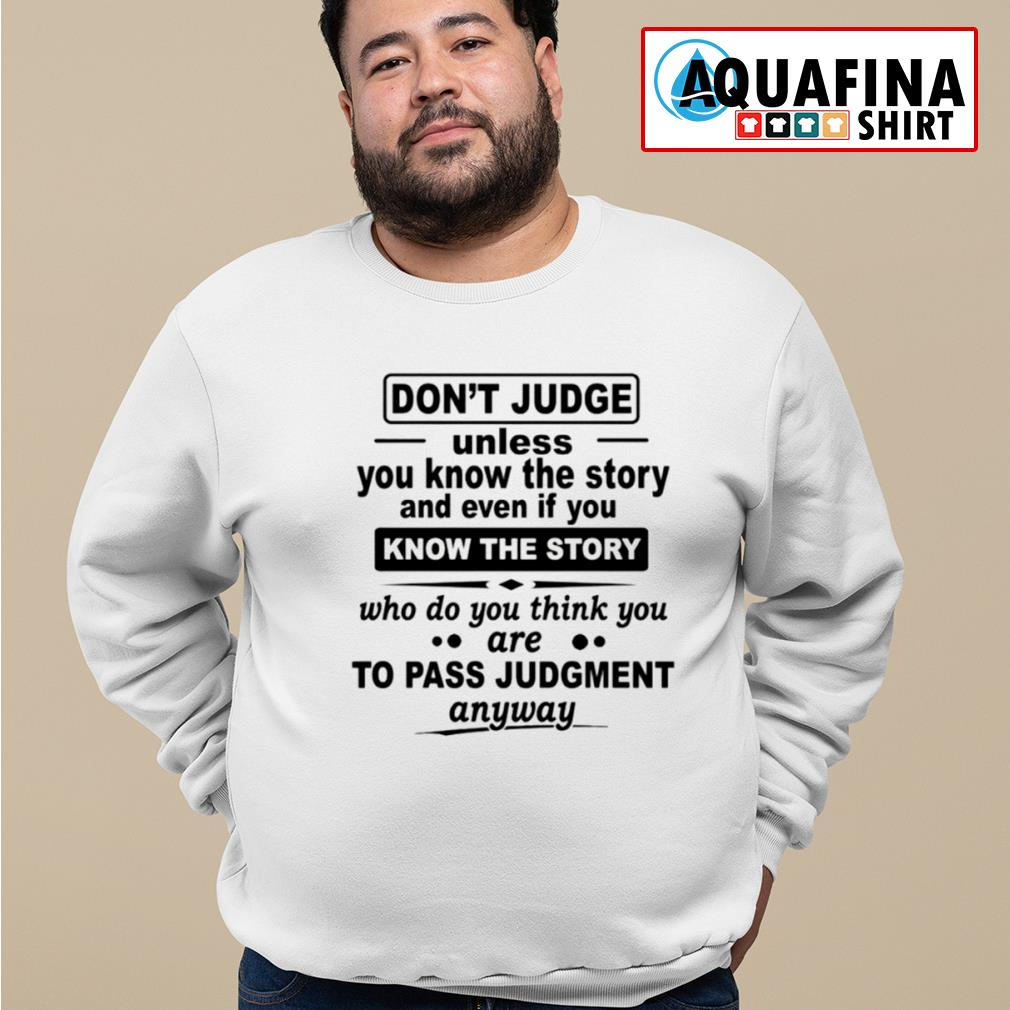 Don't judge unless you know the story and even if you know the story s sweater
