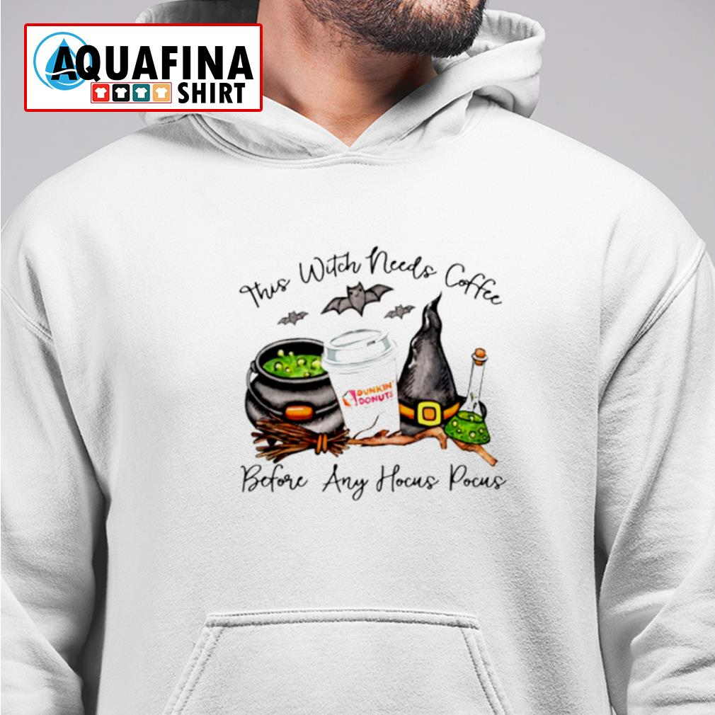 Dunkin Donuts this witch needs coffee before any Hocus Pocus s hoodie